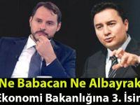 Ne Babacan Ne Albayrak, Ekonomi Bakanlığına 3. İsim..!
