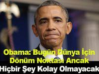 Obama: Bugün Dünya İçin Dönüm Noktası Ancak Hiçbir Şey Kolay Olmayacak