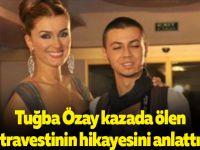 Tuğba Özay kazada ölen travestinin hikayesini anlattı