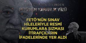 FETÖ'nün sınav hileleriyle resmi kurumlara sızması itirafçıların ifadelerinde yer aldı
