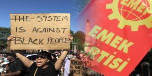 EMEP: Eşitsizliğe ve ırkçılığa karşı mücadele eden ABD halkının yanındayız