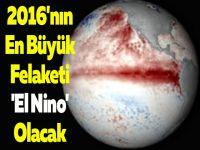 2016'nın En Büyük Felaketi 'El Nino' Olacak