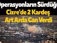 Operasyonların Sürdüğü Cizre'de 2 Kardeş Art Arda Can Verdi
