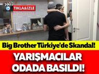 Big Brother Türkiye'de Skandal! Yarışmacılar Odada Basıldı