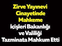 Zirve Yayınevi Cinayetinde Mahkeme İçişleri Bakanlığı ve Valiliği Tazminata Mahkum Etti