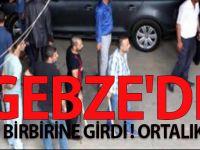 GEBZE'DE İKİ GRUP BİRBİRİNE GİRDİ ! ORTALIK KARIŞTI