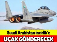 Suudi Arabistan İncirlik'e Uçak Gönderecek