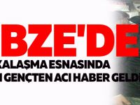 GEBZE'DE ŞAKALAŞMA ESNASINDA VURULAN GENÇTEN ACI HABER GELDİ
