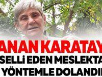 CANAN KARATAY'I TESELLİ EDEN MESLEKTAŞI AYNI YÖNTEMLE DOLANDIRILDI