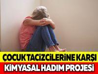 Çocuk tacizcilerine karşı kimyasal hadım projesi