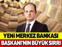 YENİ MERKEZ BANKASI BAŞKANI'NIN BÜYÜK SIRRI