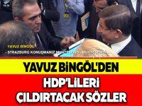 YAVUZ BİNGÖL'DEN HDP'LİLERİ ÇILDIRTACAK SÖZLER