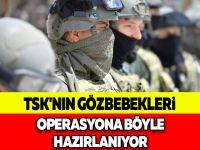 TSK'NIN GÖZBEBEKLERİ OPERASYONA BÖYLE HAZIRLANIYOR