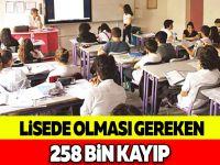 LİSEDE OLMASI GEREKEN 258 BİN KAYIP