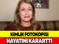 KİMLİK FOTOKOPİSİ HAYATINI KARARTTI