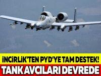 İNCİRLİK'TEN PYD'YE TAM DESTEK! TANK AVCILARI DEVREDE