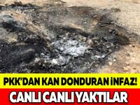PKK'DAN KAN DONDURAN İNFAZ! CANLI CANLI YAKTILAR