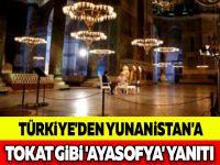 TÜRKİYE'DEN YUNANİSTAN'A TOKAT GİBİ 'AYASOFYA' YANITI