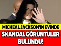 MİCHEAL JACKSON'IN EVİNDE SKANDAL GÖRÜNTÜLER BULUNDU!