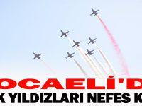 KOCAELİ'DE TÜRK YILDIZLARI NEFES KESTİ