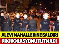 ALEVİ MAHALLERİNE SALDIRI PROVOKASYONU TUTMADI