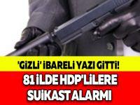 'GİZLİ' İBARELİ YAZI GİTTİ! 81 İLDE HDP'LİLERE SUİKAST ALARMI