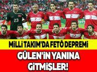 MİLLİ TAKIM'DA FETÖ DEPREMİ! GÜLEN'İN YANINA GİTMİŞLER!