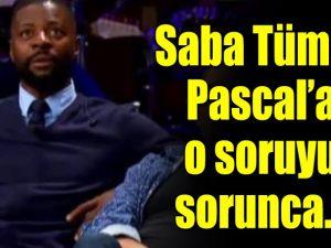 Saba Tümer Pascal'a o soruyu sorunca...